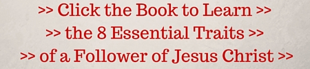 Click the Book to Learn the 8 Essential Traits of a Follower of Jesus Christ