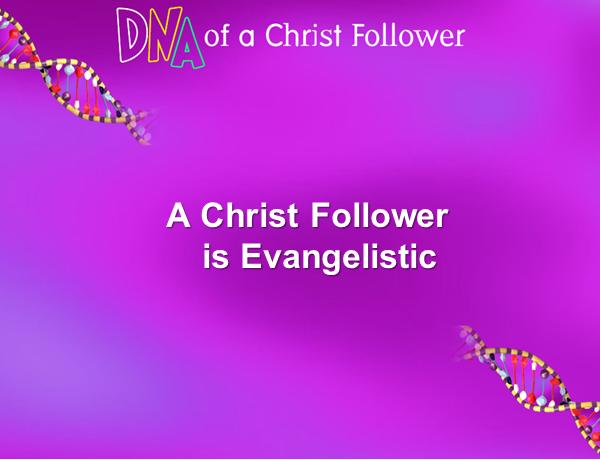 A follower of Jesus Christ is evangelistic.
