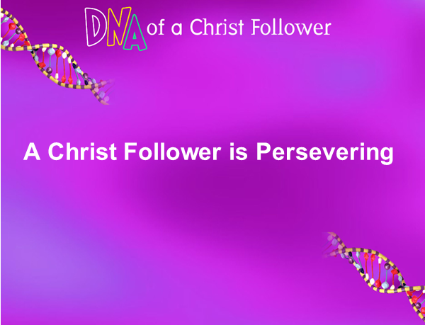 Perseverance is a trait of followers of Jesus Christ.