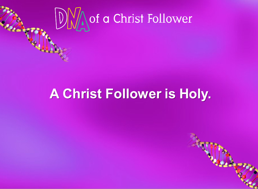 DNA of a Christ Follower- Holy