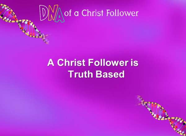 Truth based means Bible Based